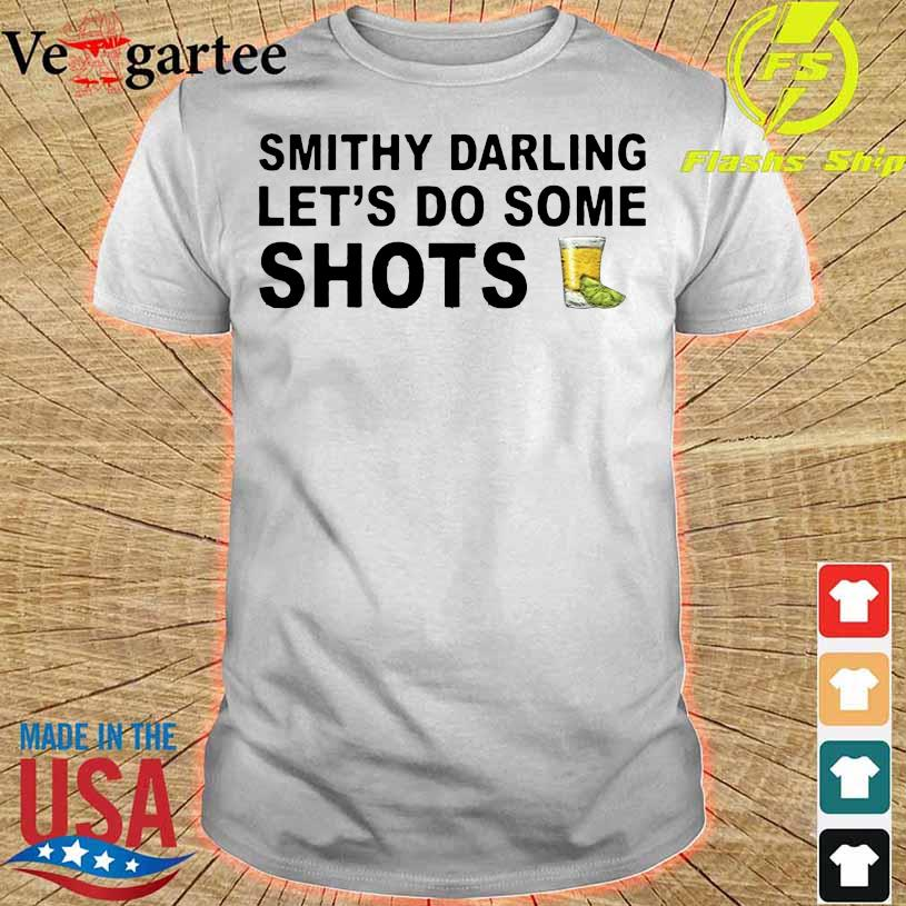 Smithy Darling Let's Go Do Some Shots Shirt