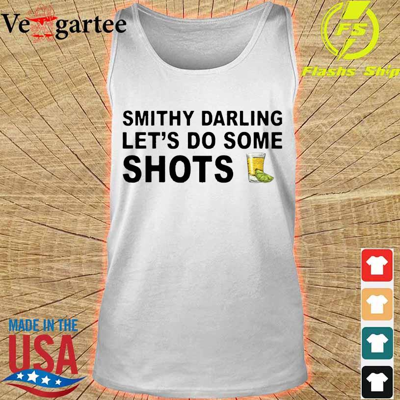 Smithy Darling Let's Go Do Some Shots Shirt tank top