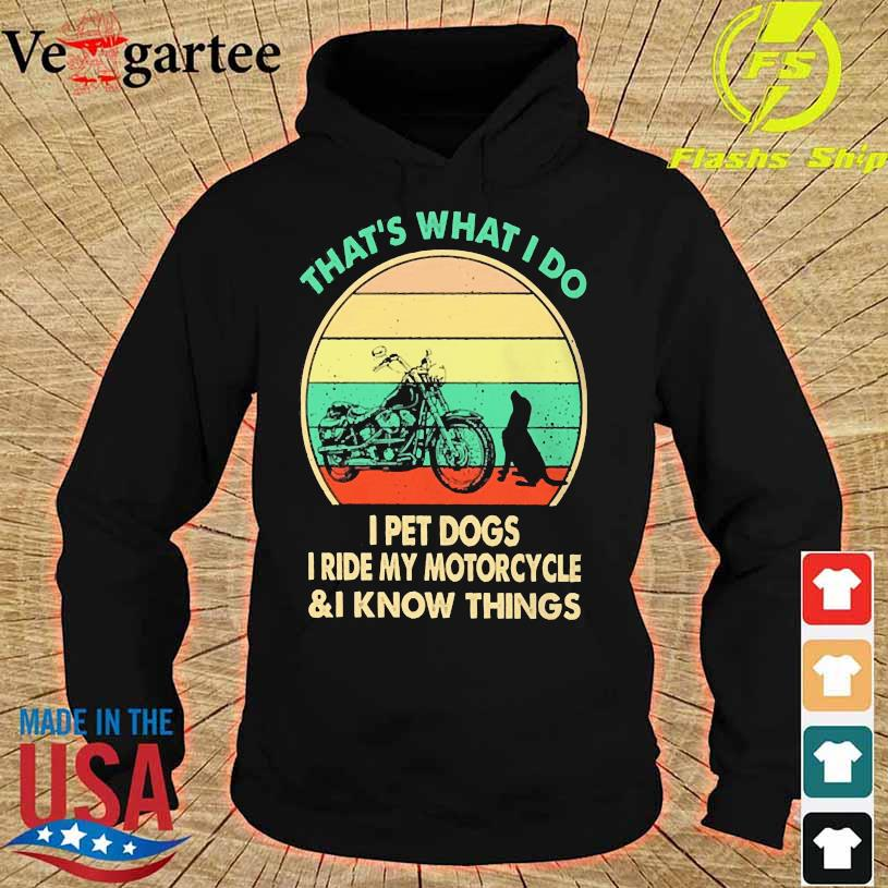 That's what I do I pet dogs I ride my motorcycle and I know things vintage hoodie