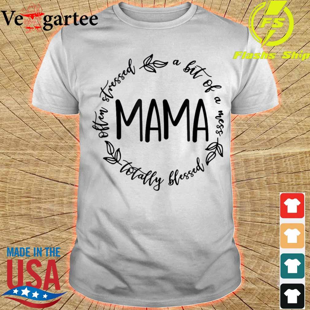 Mama A Bit Of A Mess Totally Blessed Shirt