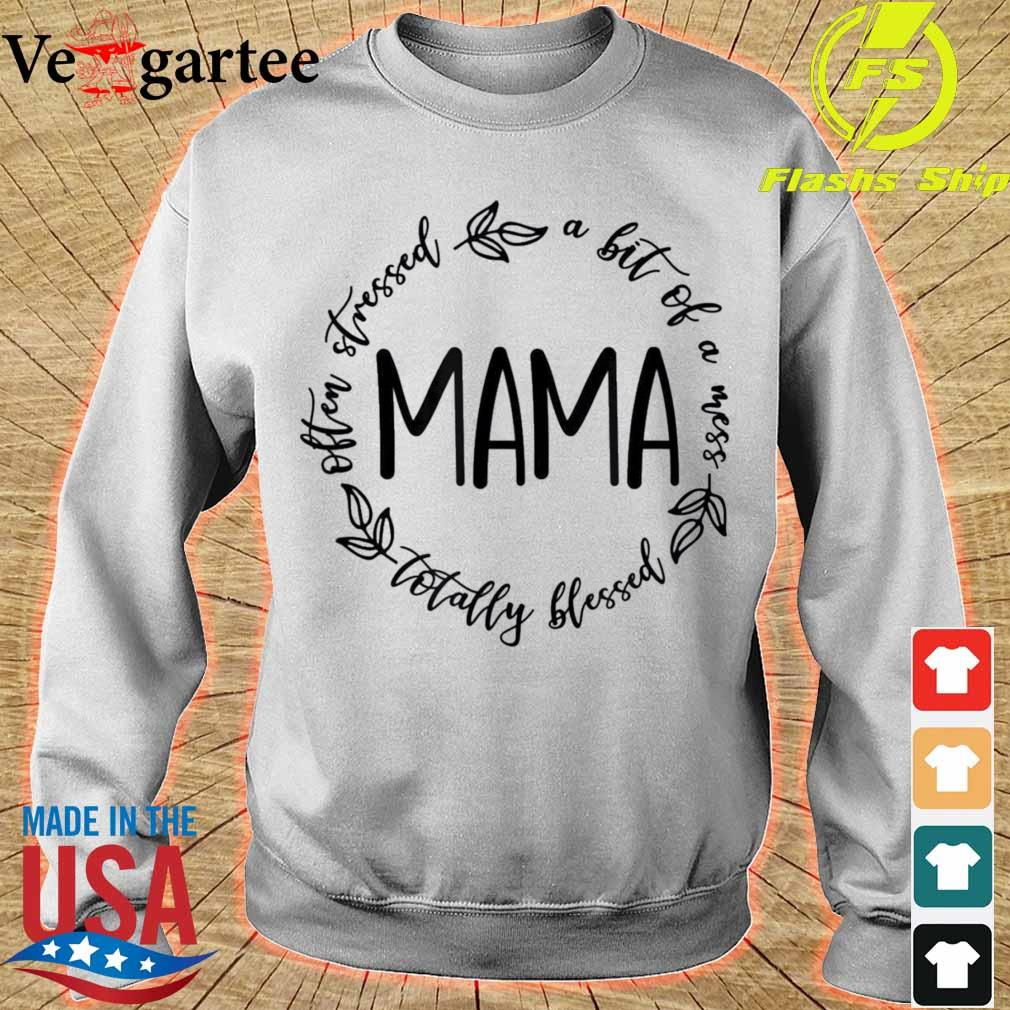 Mama A Bit Of A Mess Totally Blessed Shirt sweater