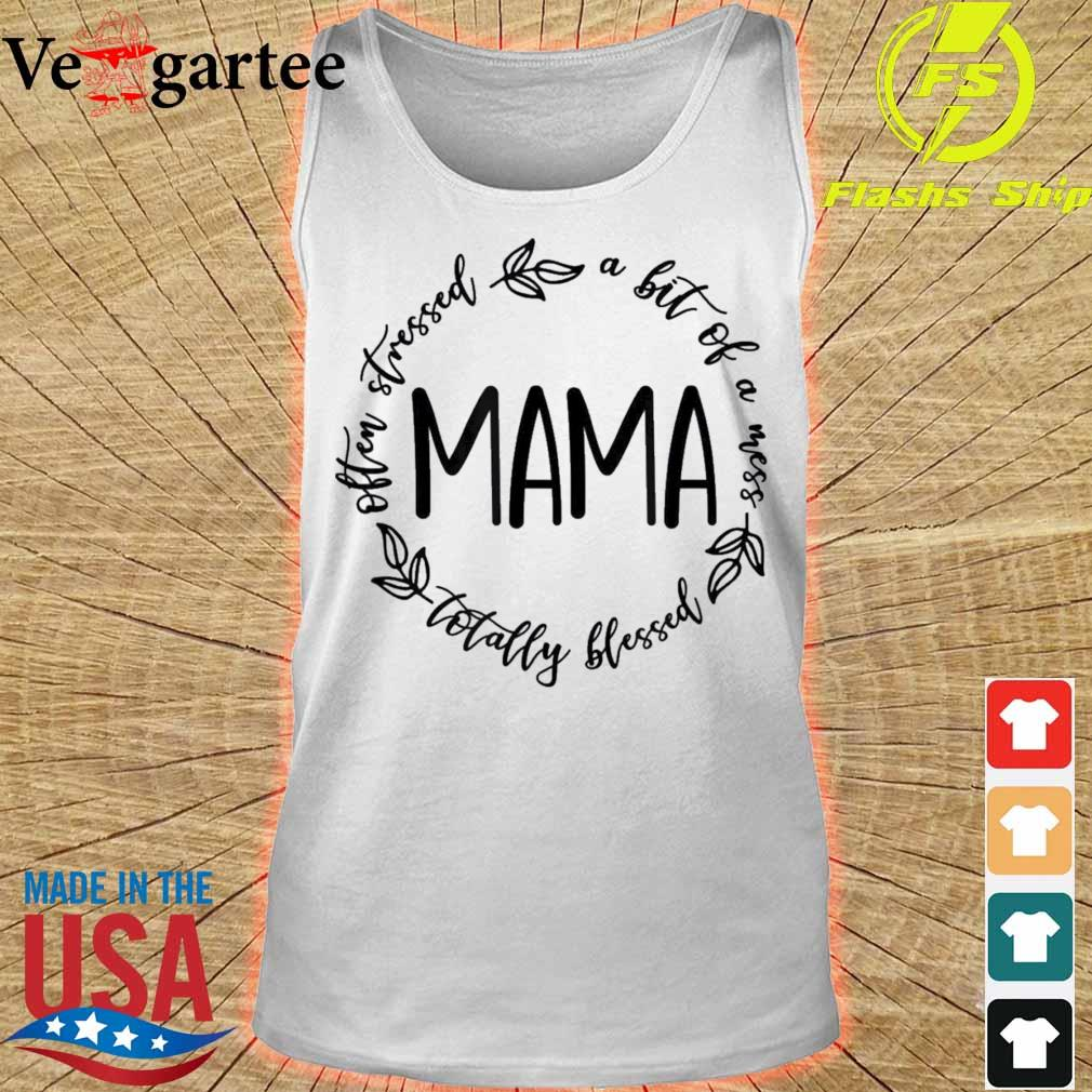 Mama A Bit Of A Mess Totally Blessed Shirt tank top
