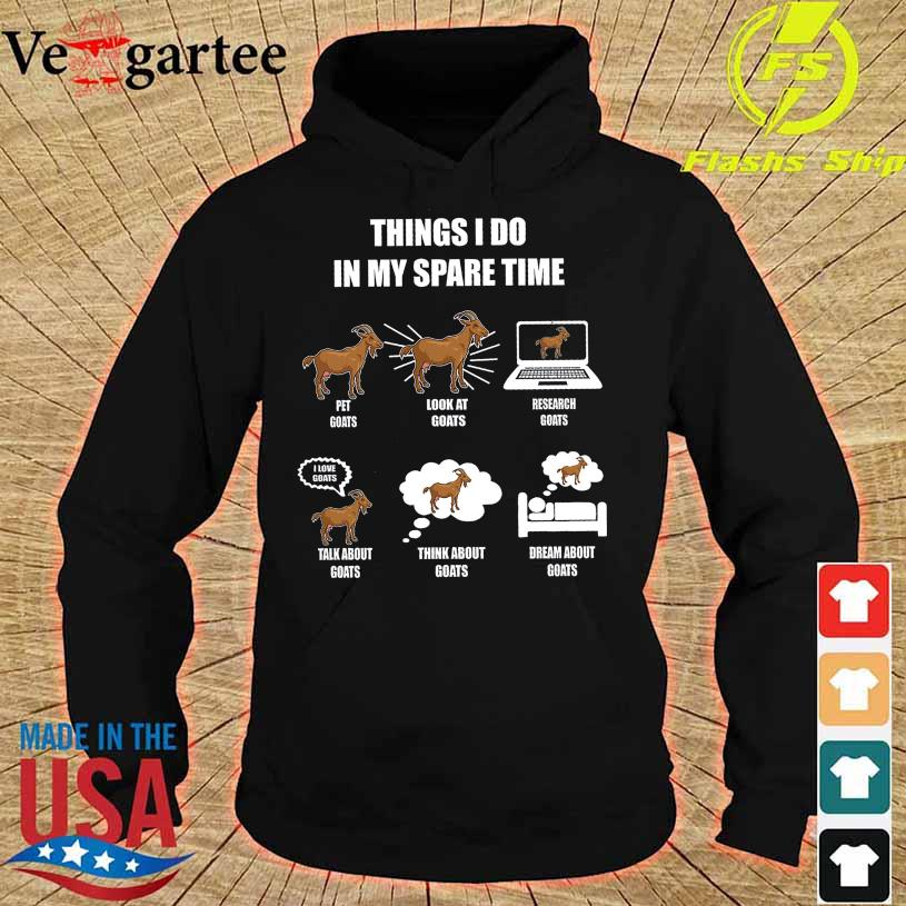 Official Things I do in my spare time Pet Goats look at Goats Research Goats hoodie
