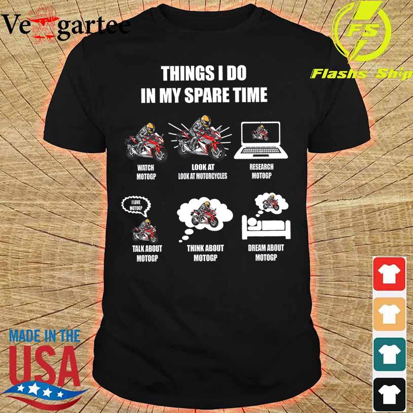 Official Things I do in my spare time Watch Motogp look at look at Motorcycles shirt