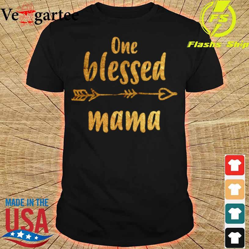 One Blessed Mama Mothers Day New Mom Shirt