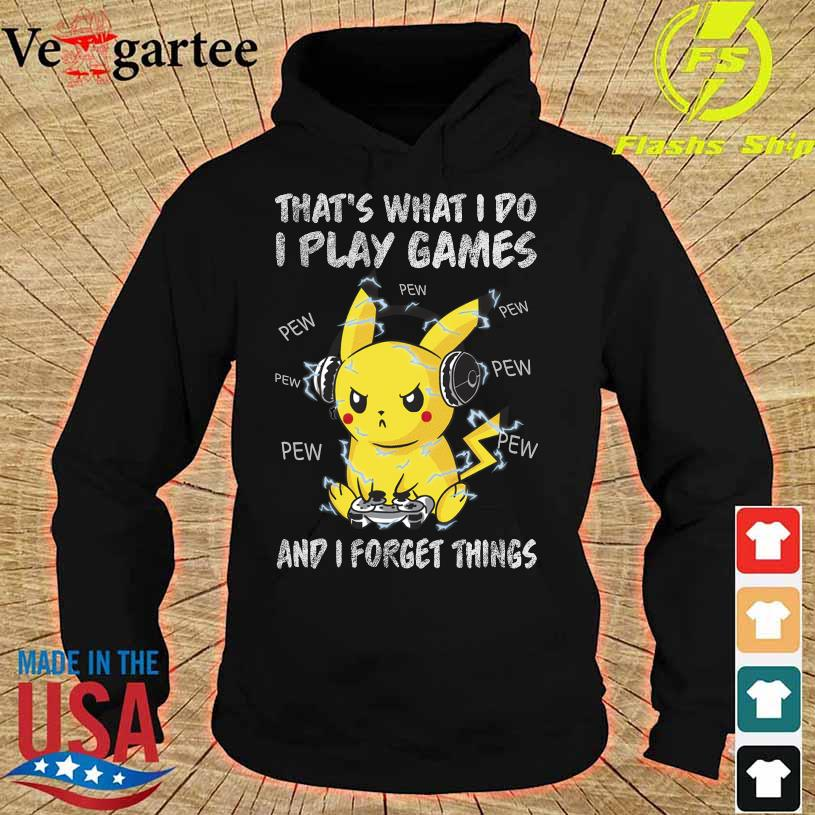 Pikachu Pew Pew that's what I do I play games and I forget things hoodie