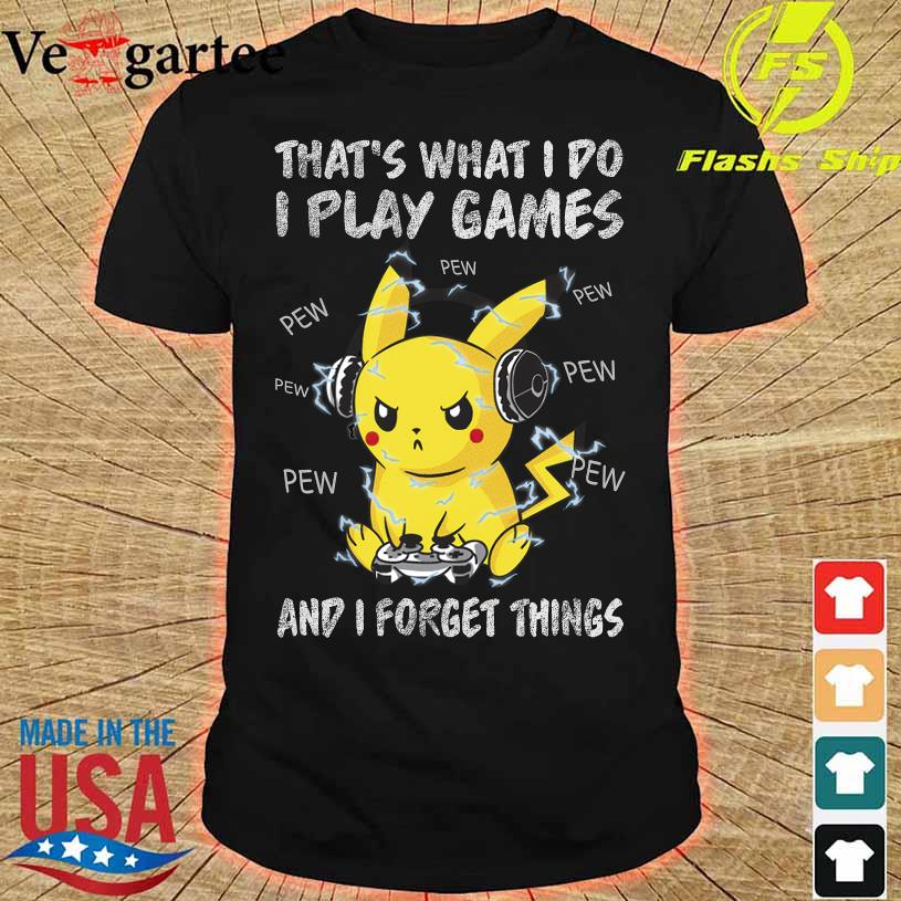 Pikachu Pew Pew that's what I do I play games and I forget things shirt