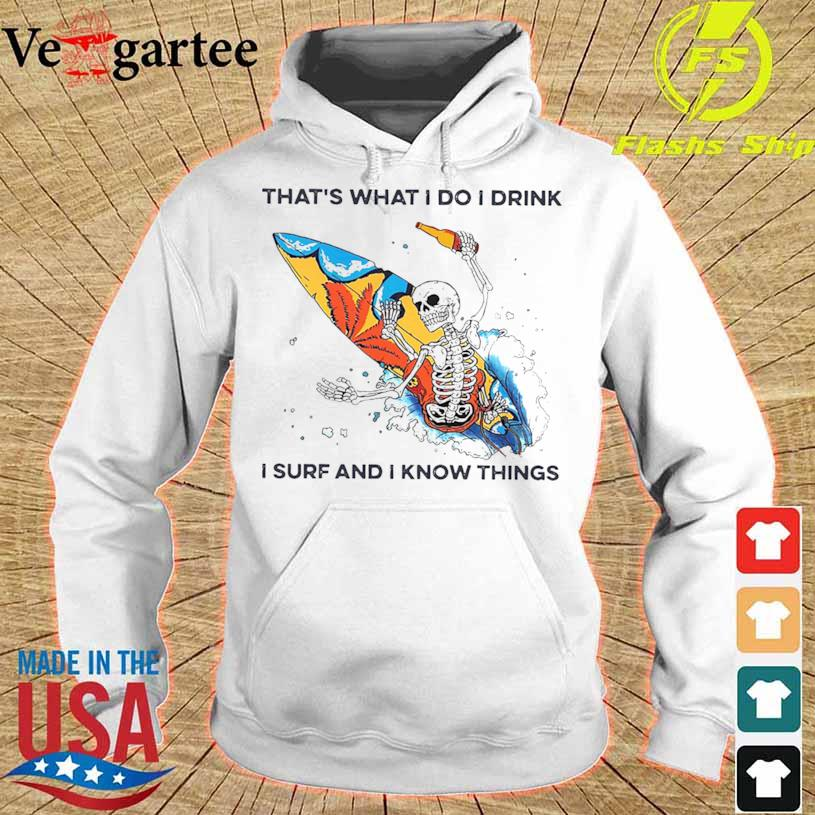 Skeleton Thats What I Do I Drink I Surf And I Know Thing Shirt hoodie