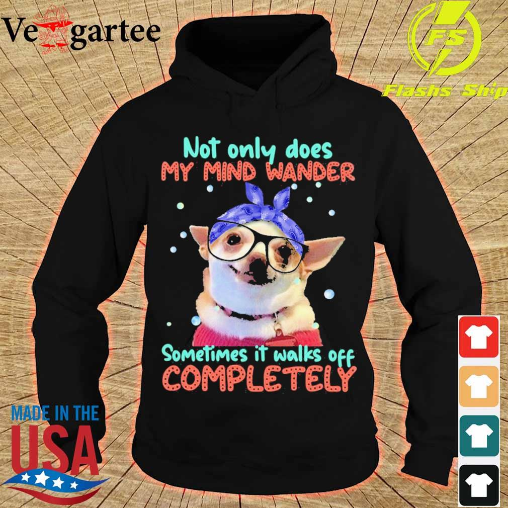 Chihuahua Sometimes It Walks Off Completely Shirt hoodie