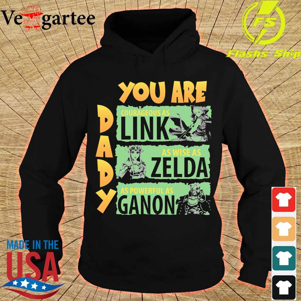 Daddy You are courageous as Link as wise as Zelda as powerful as Ganon hoodie