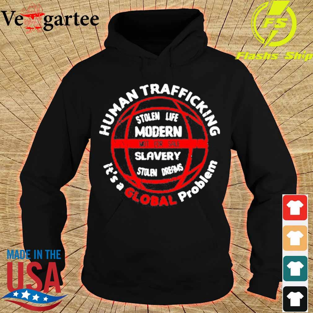 Human Trafficking Awareness It's A Global Problem T-s hoodie