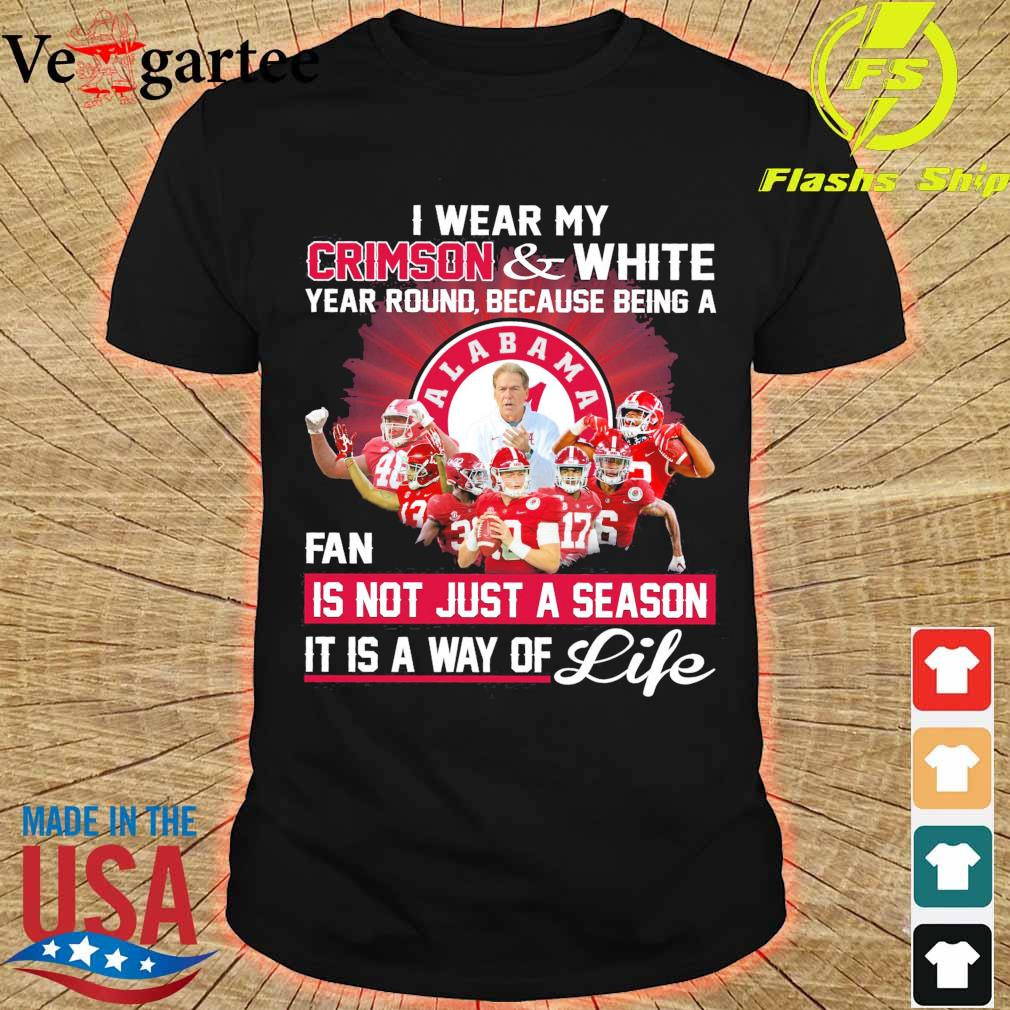 I wear My crimson and White year round because being a Fan is not just a season it is a way of life shirt
