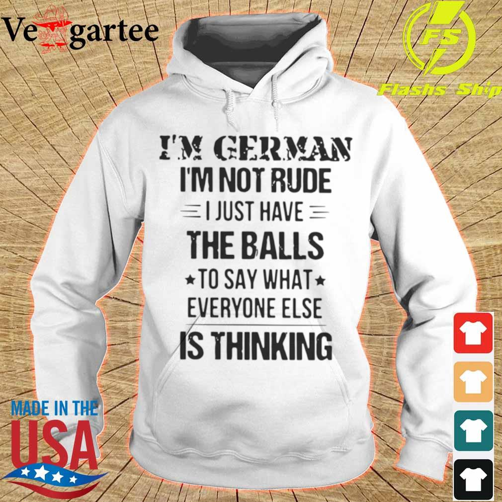 Official I'm German I'm Not Rude I Just Have The Balls To Say What Everyone Else Is Thinking Shirt hoodie