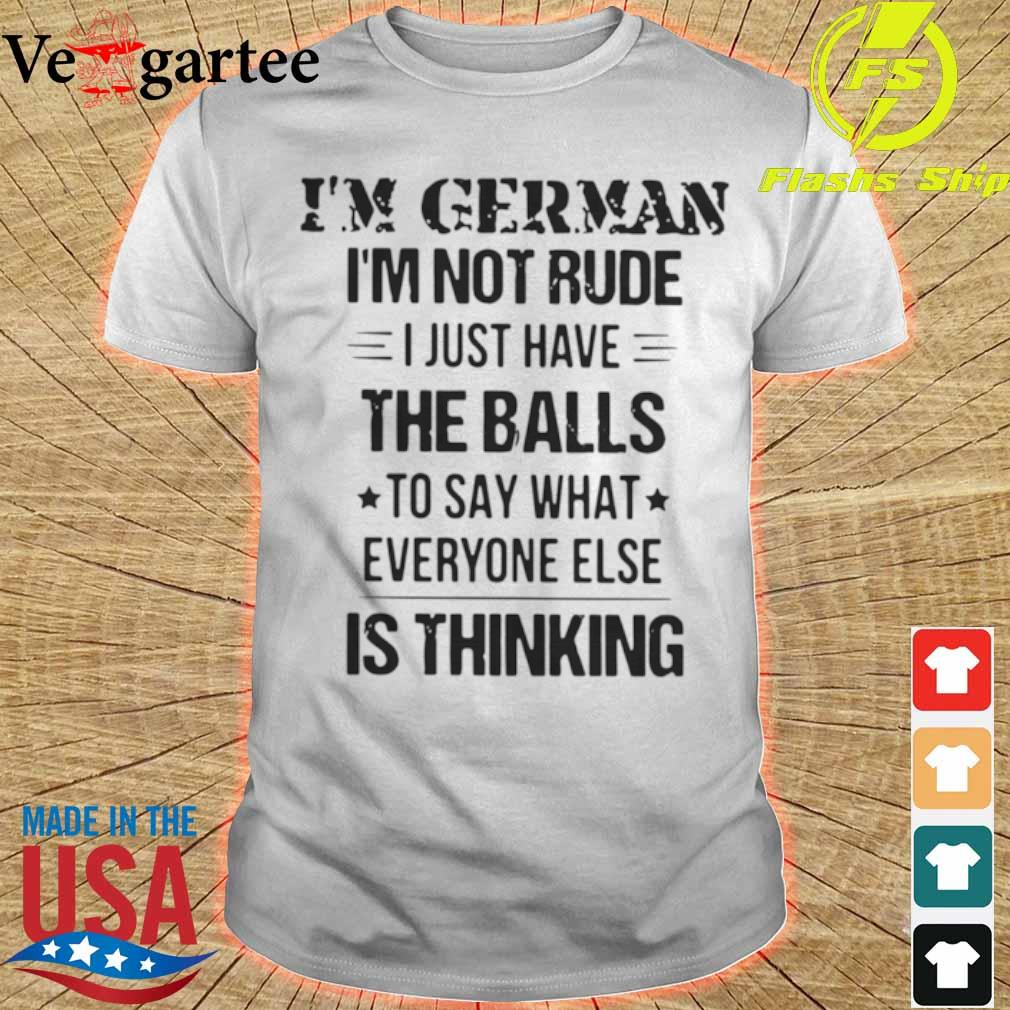 Official I'm German I'm Not Rude I Just Have The Balls To Say What Everyone Else Is Thinking Shirt