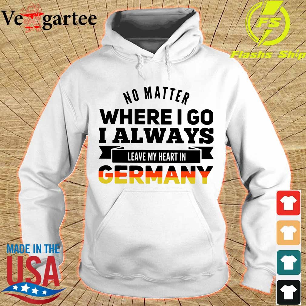 Official No matter where I go I always leave my heart in Germany hoodie