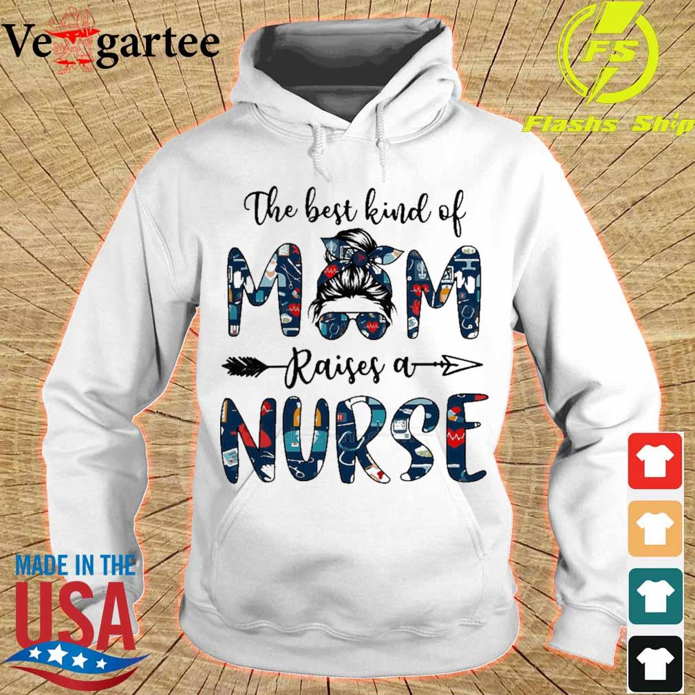 Official The Best Kind Of Mom Raises A Nurse Shirt hoodie