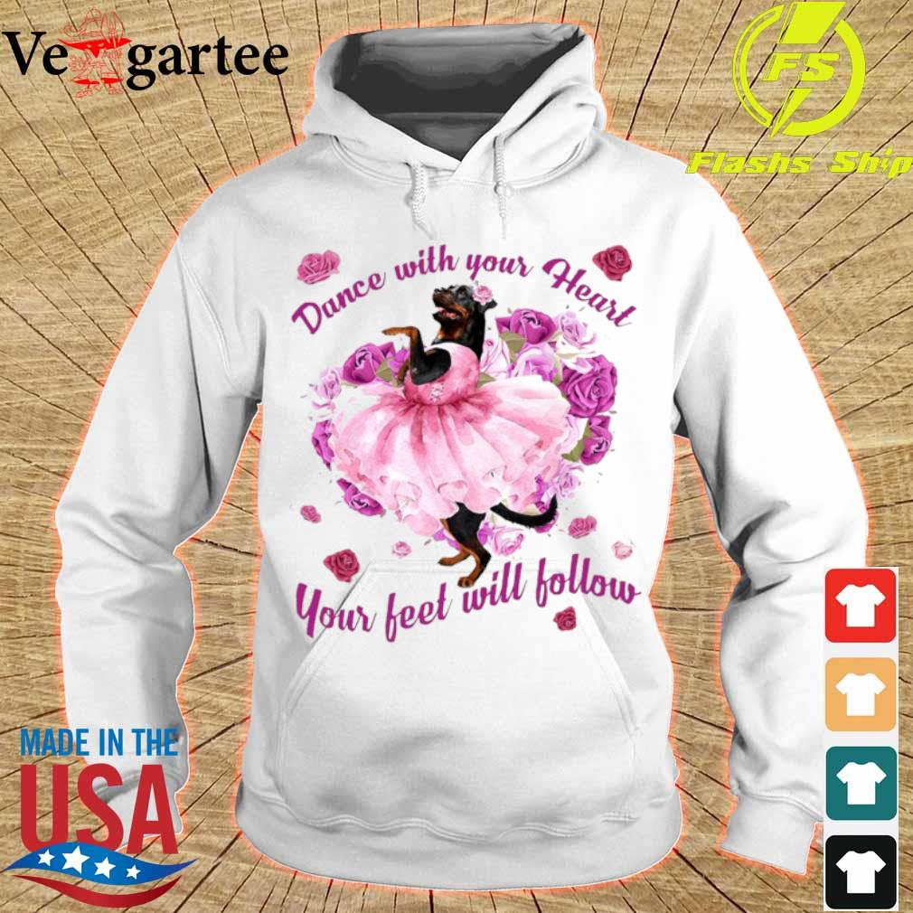 Rottweiler Dance With Your Heart Your Feet Will Follow Shirt hoodie