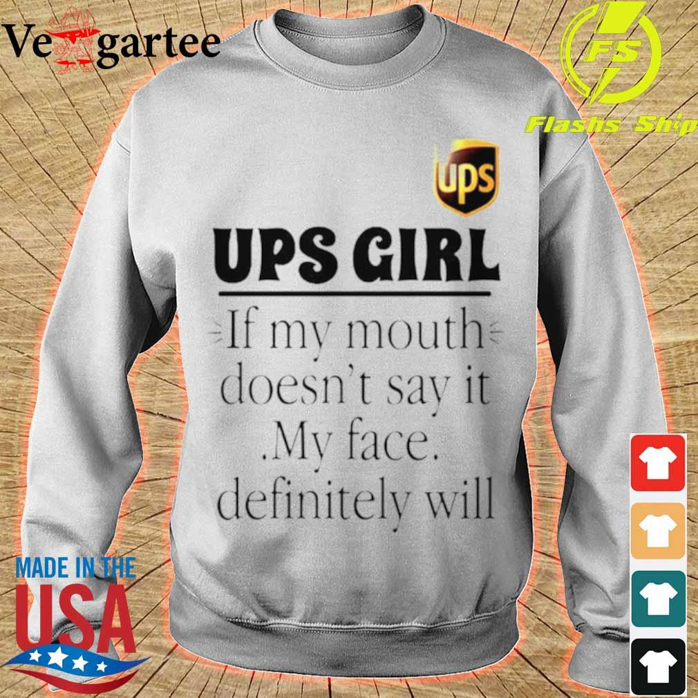 Ups Girl If My Mouth Doesnt Say It My Face Definitely Will Shirt sweater