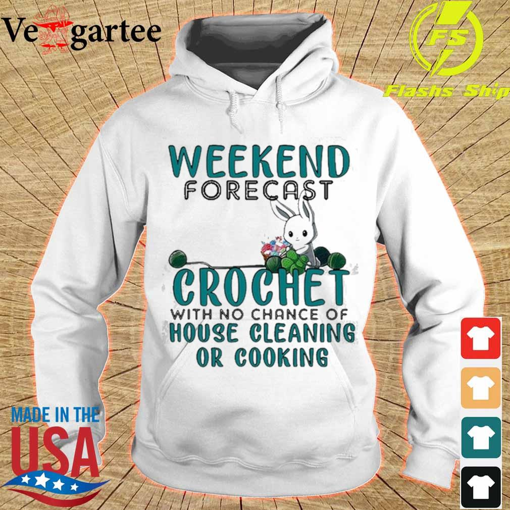 Weekend Forecast Crochet With No Chance Of House Cleaning Or Cooking Shirt hoodie