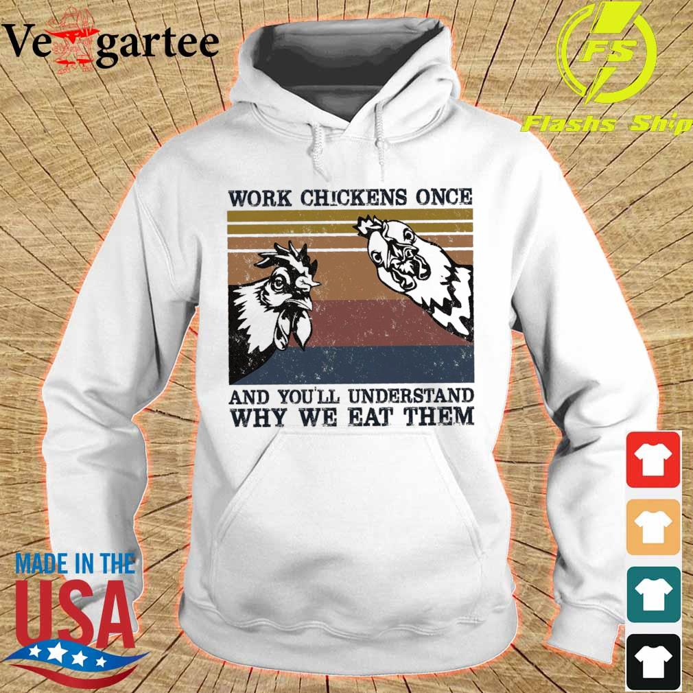Work chickens once and you'll understand why we eat them vintage hoodie