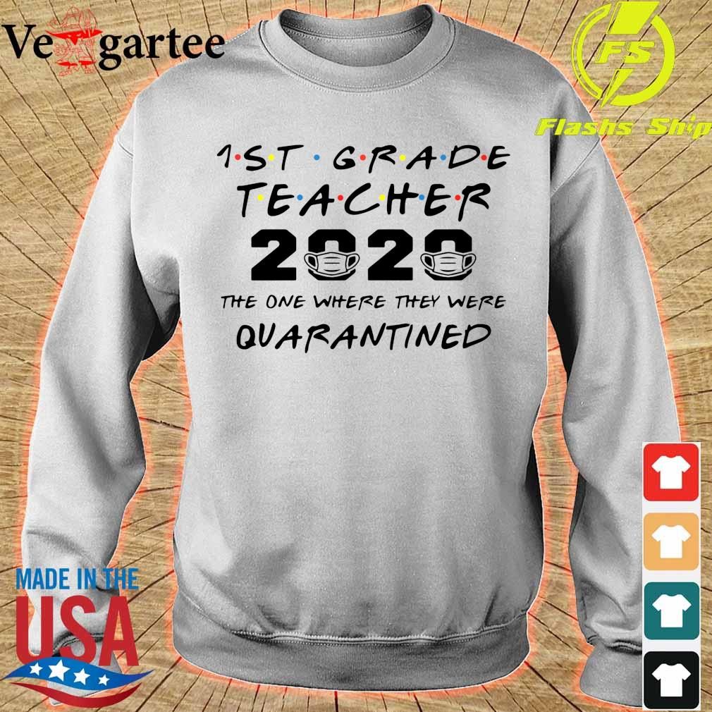 1st Grade teacher 2020 mask the one where they were Quarantined s sweater
