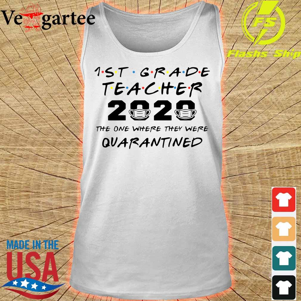 1st Grade teacher 2020 mask the one where they were Quarantined s tank top