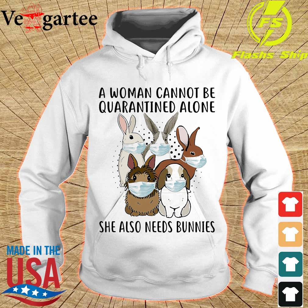 A woman cannot be quarantined alone she also needs bunnies s hoodie
