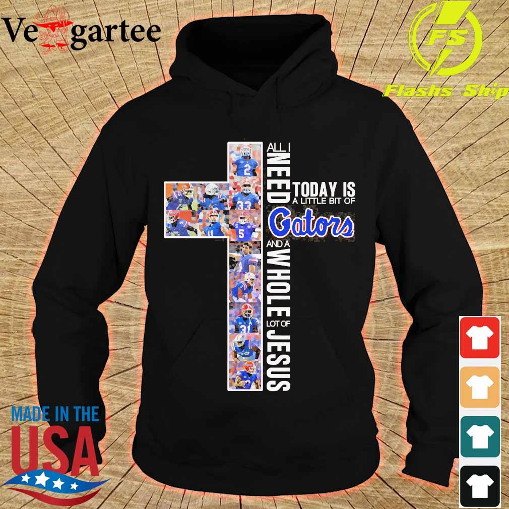 All need today is a little bit of Gators and a whole lot of Jesus s hoodie
