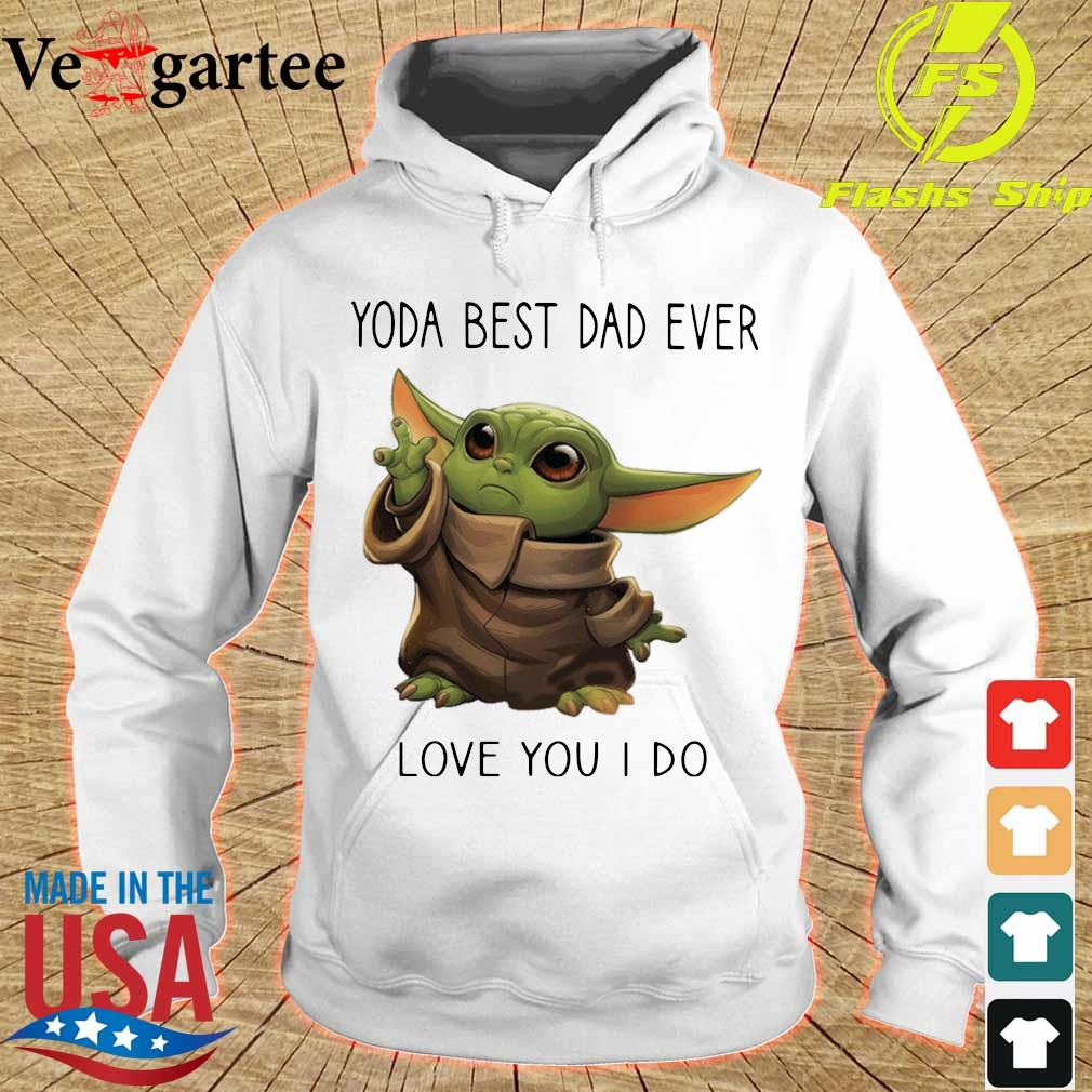 Baby Yoda Yoda best Dad ever love you i do s hoodie