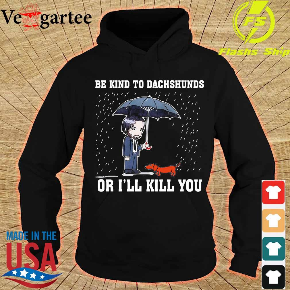 Be kind to Dachshunds or I'll kill You Shirt hoodie