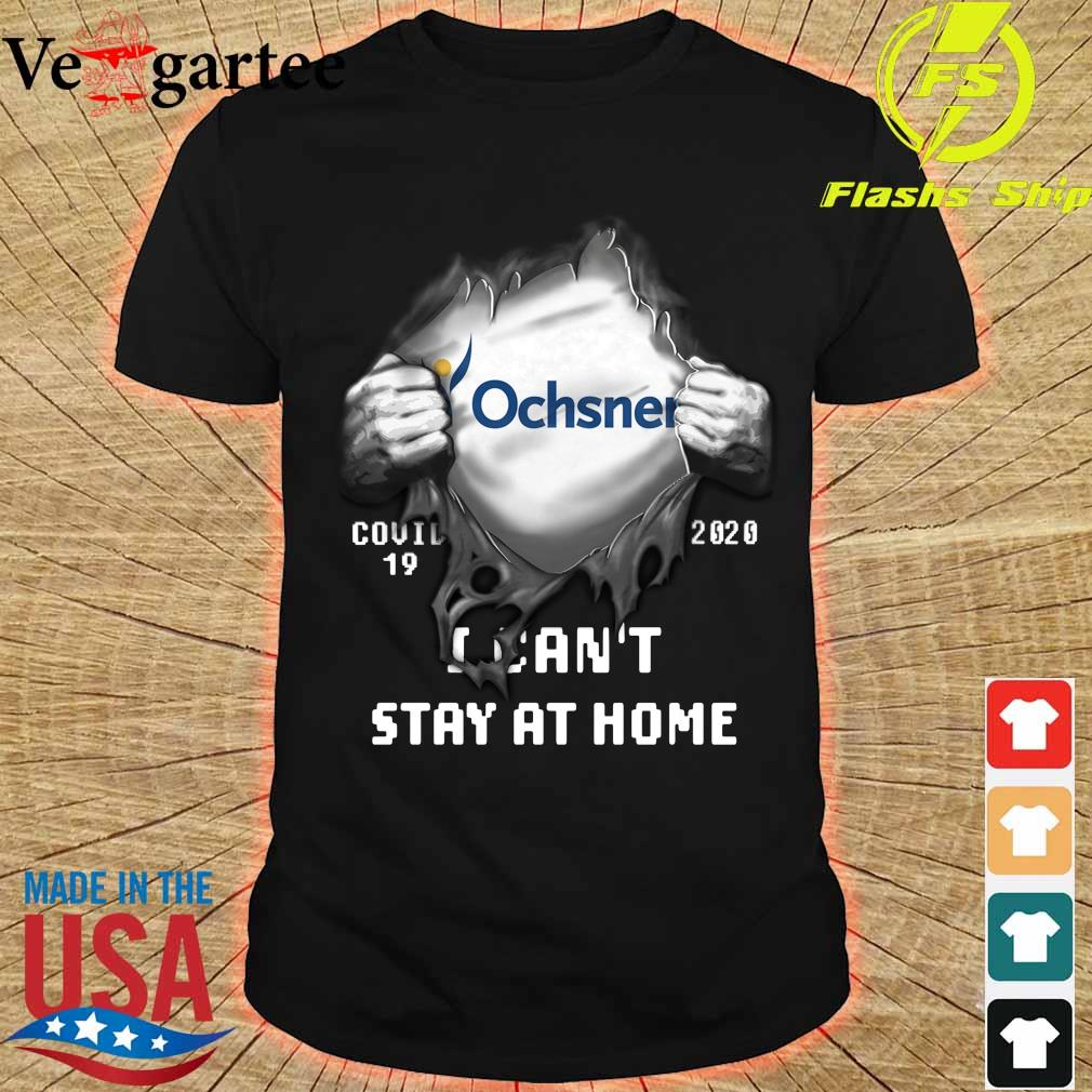 Blood inside me Ochsner Company covid-19 2020 can't stay at home shirt