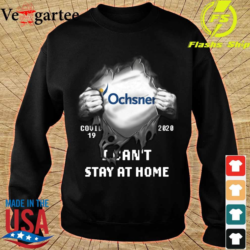 Blood inside me Ochsner Company covid-19 2020 can't stay at home s sweater