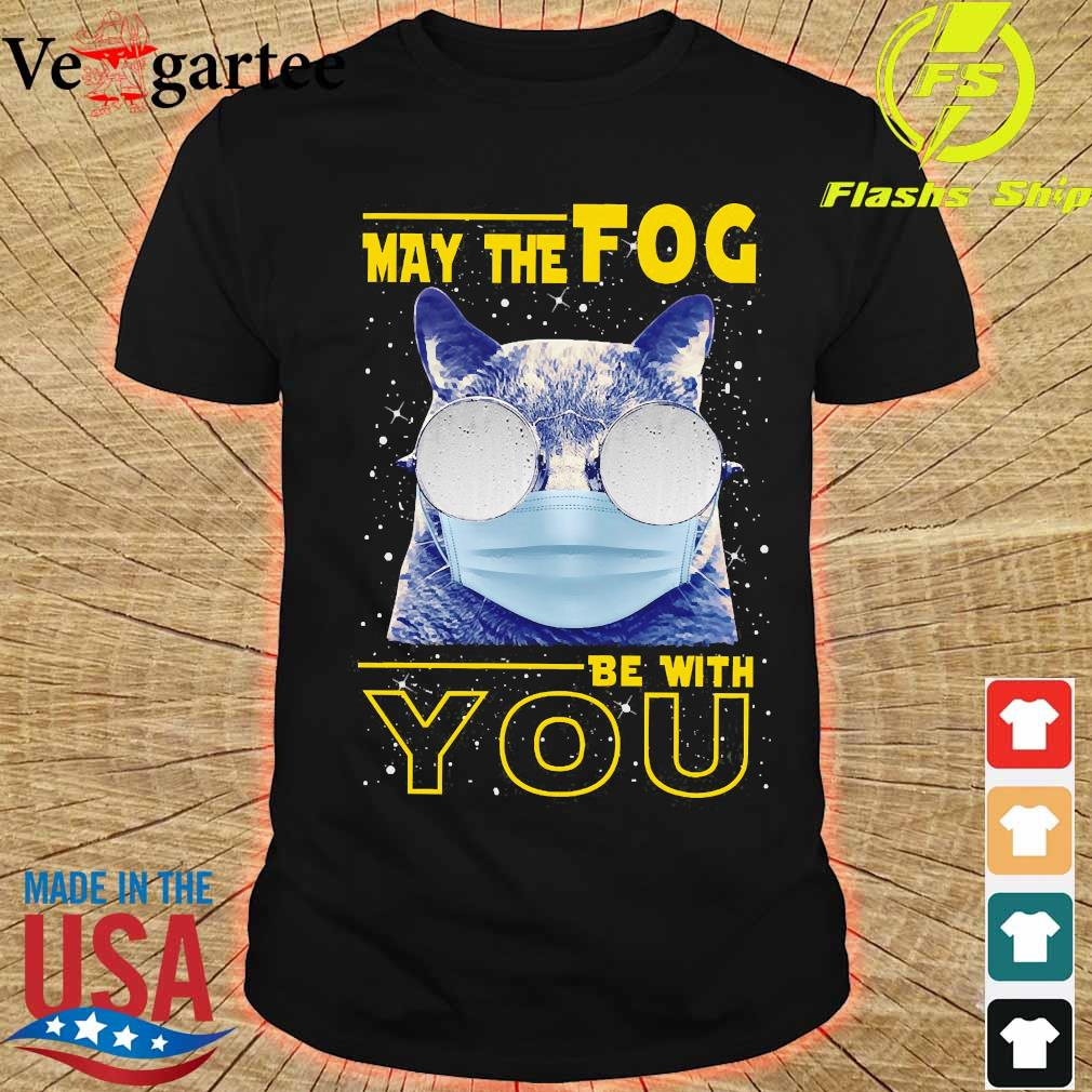 Cat wear mask May the Fog be with You shirt