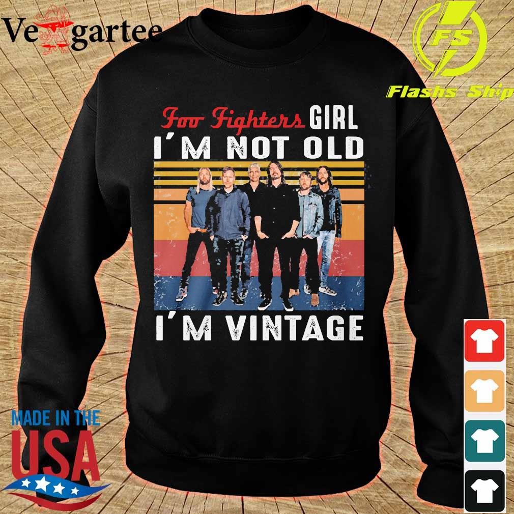 Foo Fighters girl I'm not old I'm vintage Shirt sweater