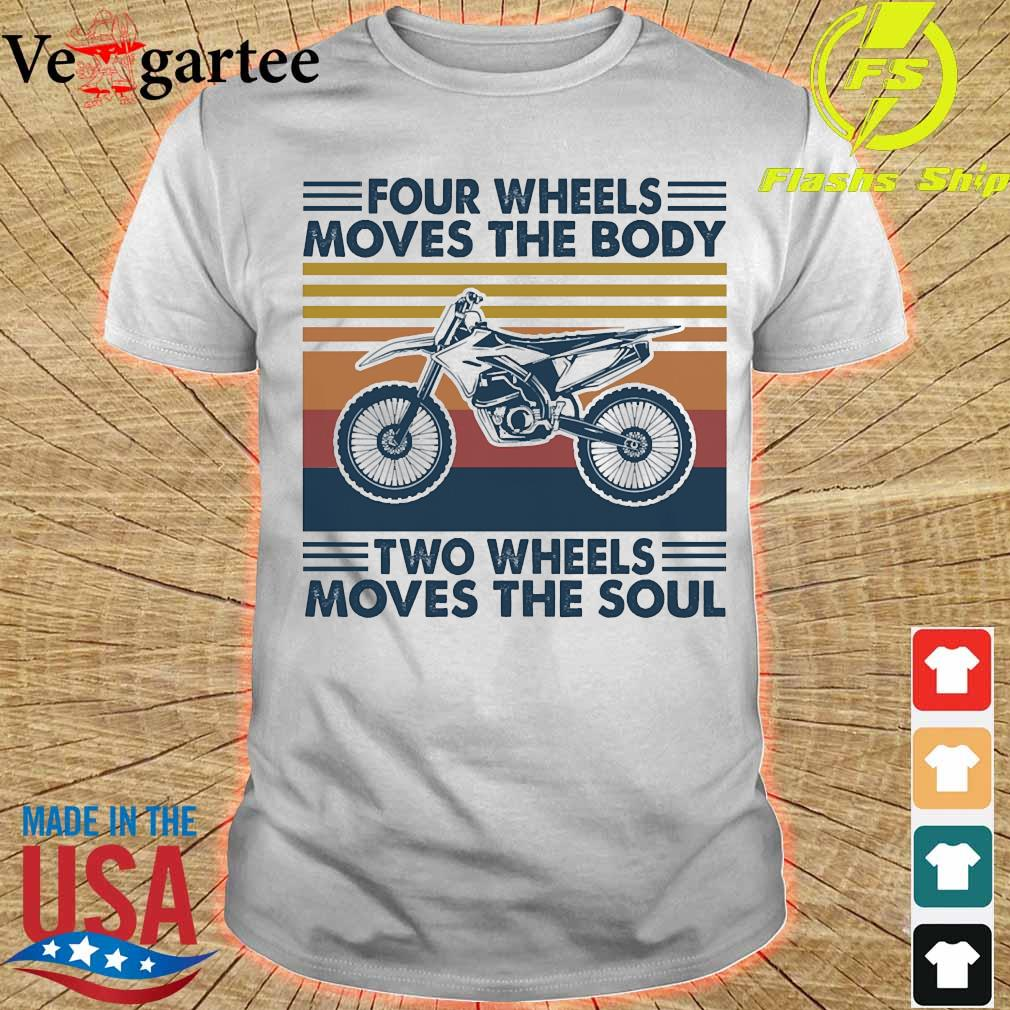 Four wheels moves the body two wheels moves the soul vintage shirt