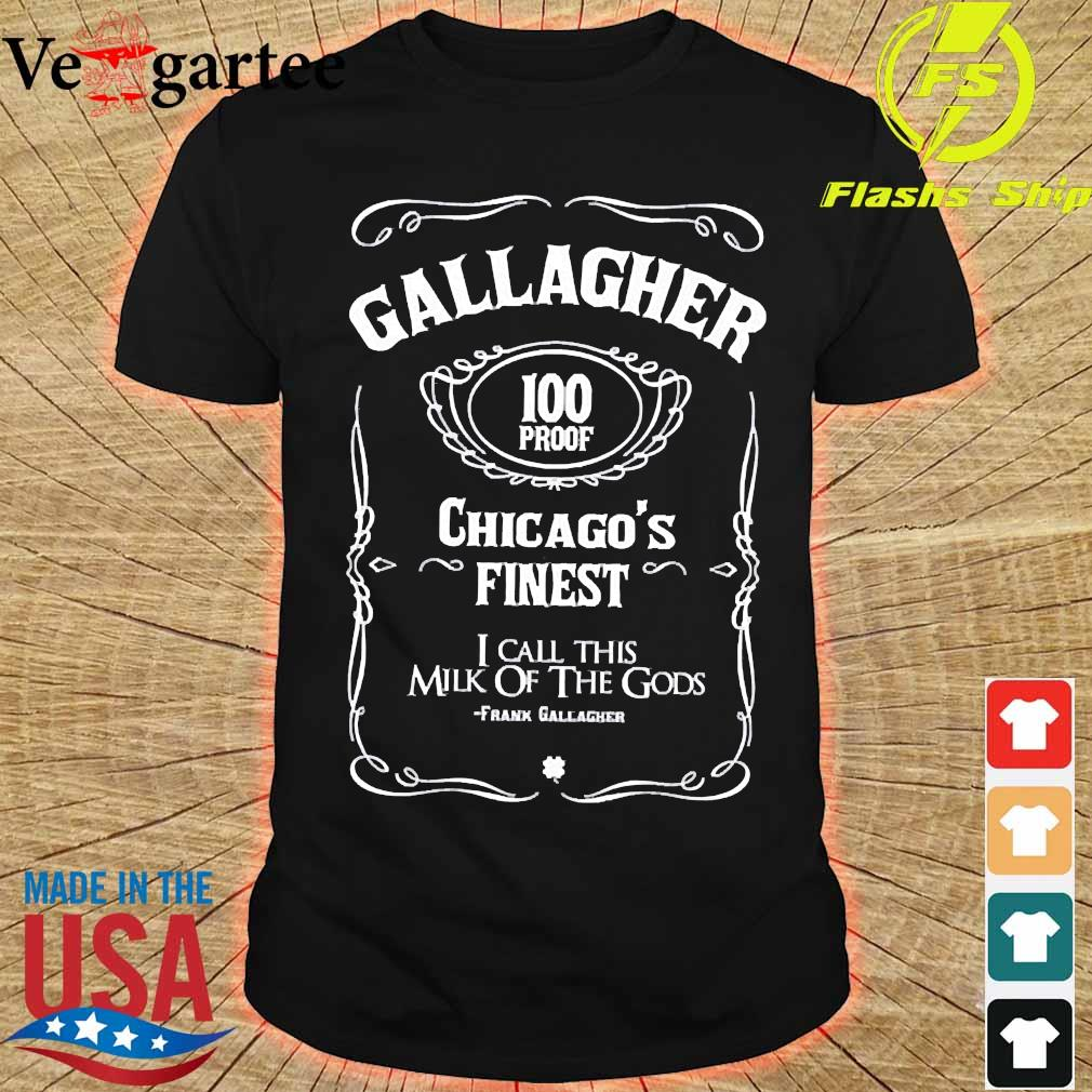 Gallagher 100 proof Chicago's finest I call this milk of the Gods Shirt