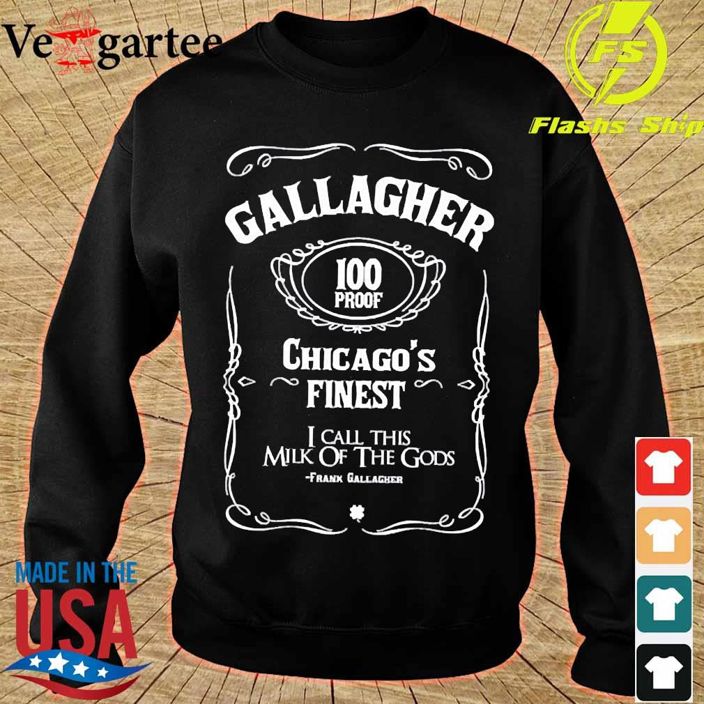 Gallagher 100 proof Chicago's finest I call this milk of the Gods Shirt sweater