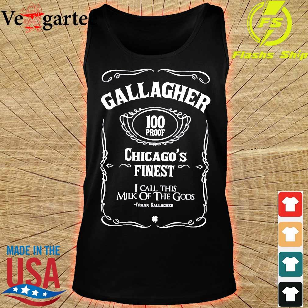 Gallagher 100 proof Chicago's finest I call this milk of the Gods Shirt tank top