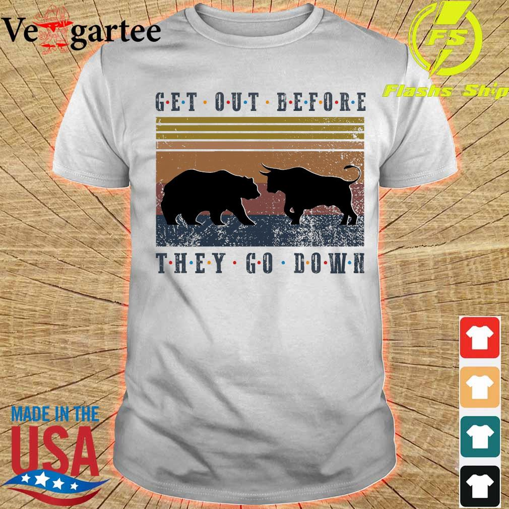 Get out before they go down vintage shirt