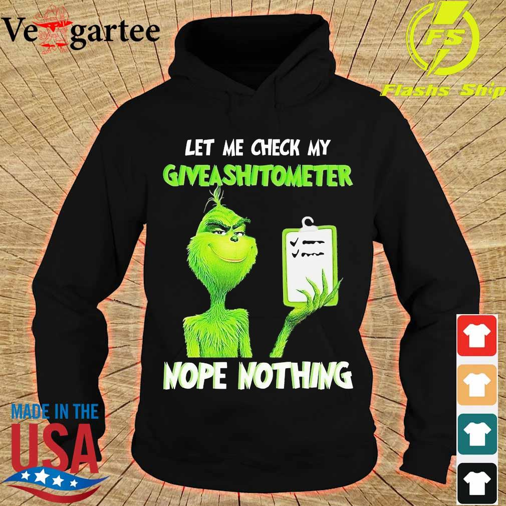 Grinch let Me check My give a shit ometer nope nothing Shirt hoodie