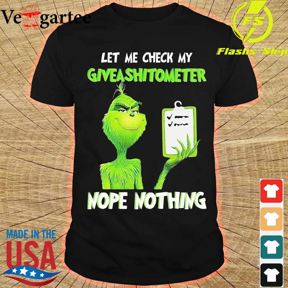 Grinch let Me check My give a shit ometer nope nothing Shirt
