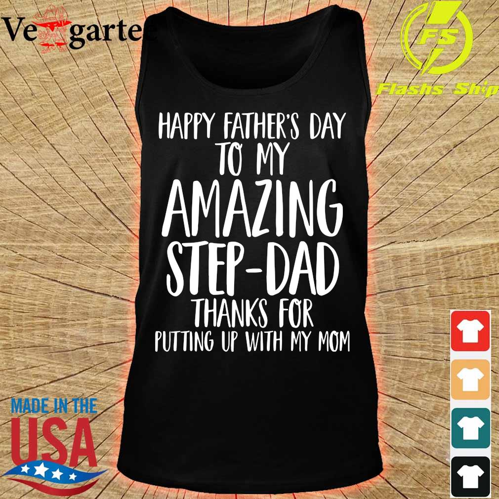 Happy Father's day to My amazing step Dad thank for putting up with my Mom s tank top