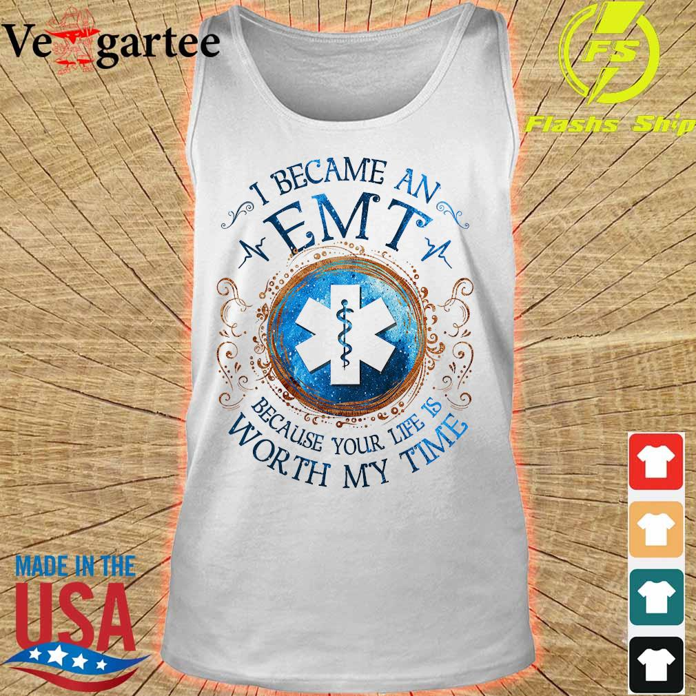 I because a EMT Because your life is worth My time Shirt tank top