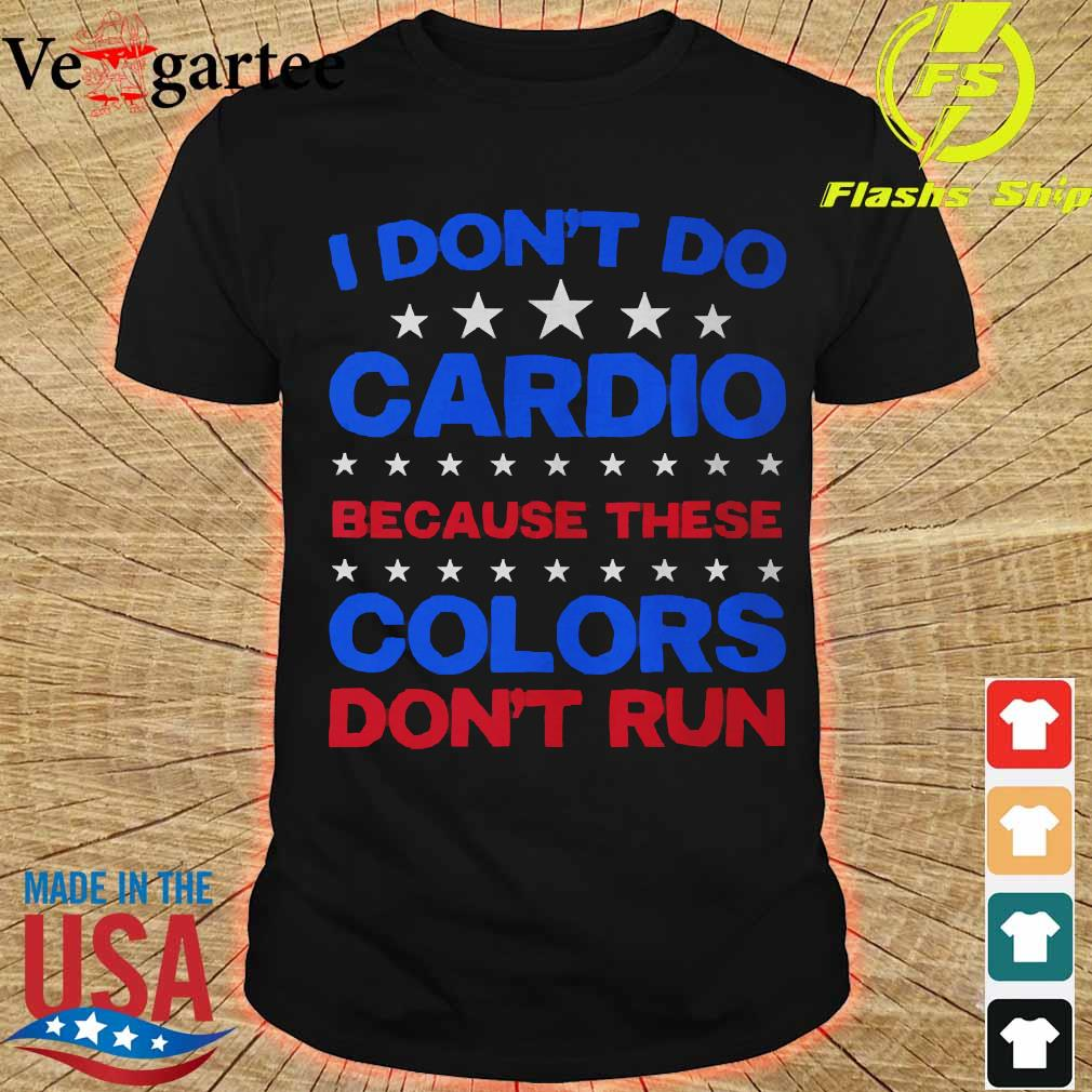 I don't do cardio because these colors don_t run Shirt