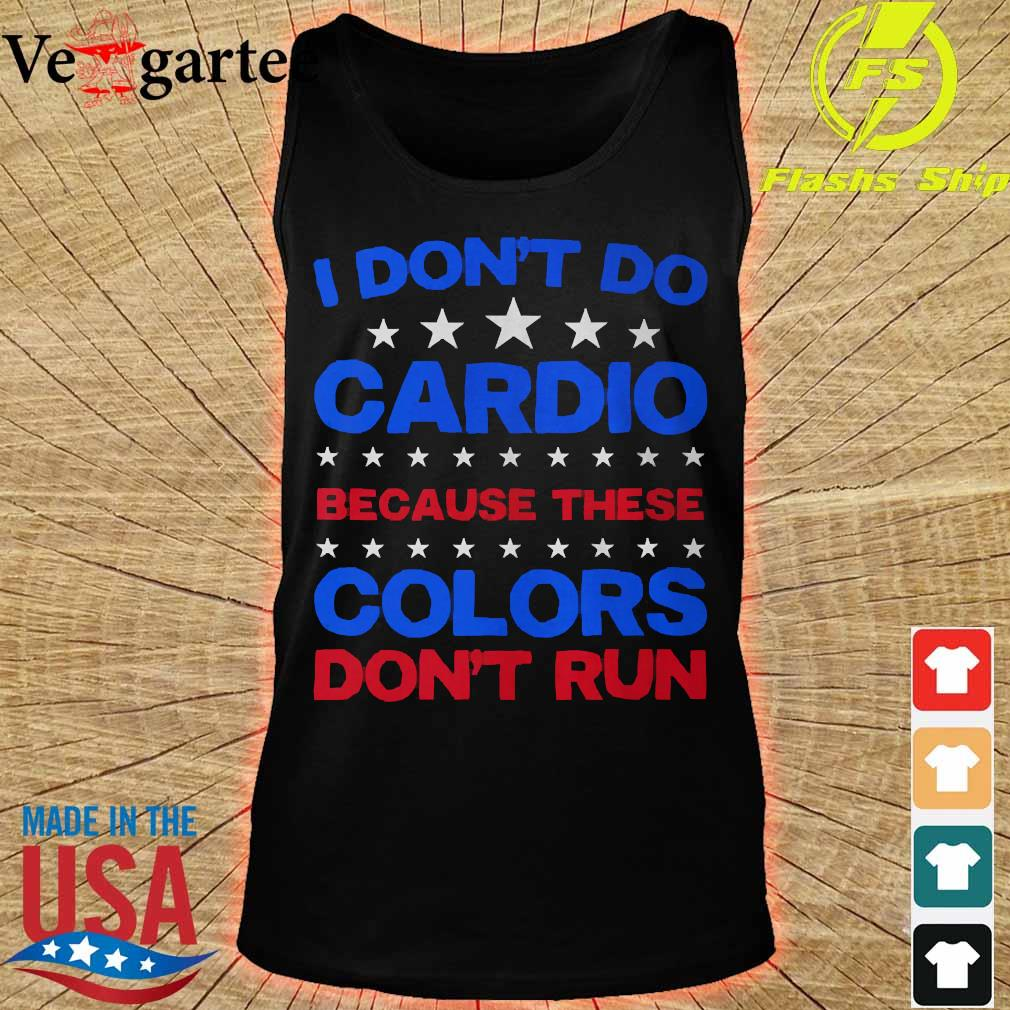I don't do cardio because these colors don_t run Shirt tank top