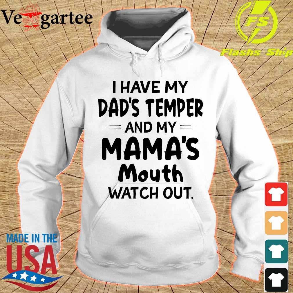 I hate my dad's temper and my mama's mouth watch out s hoodie