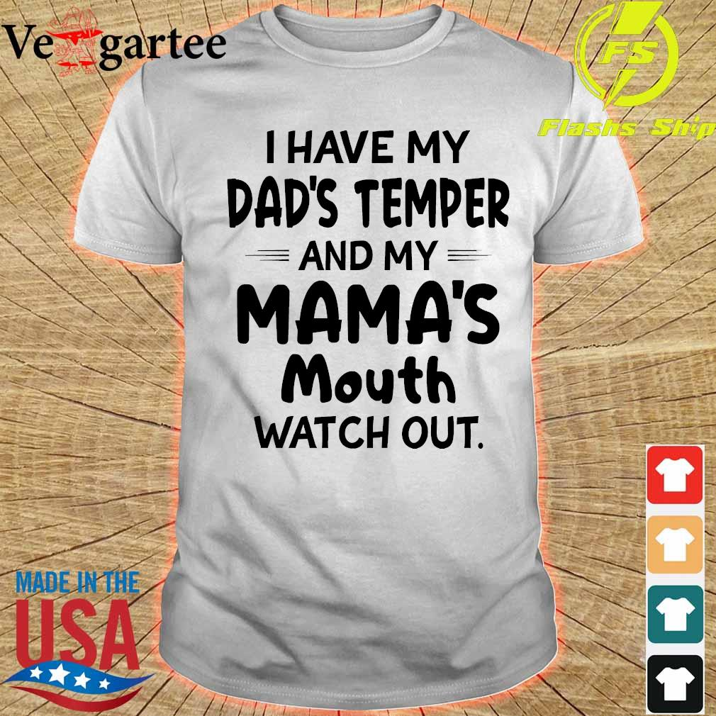 I hate my dad's temper and my mama's mouth watch out shirt