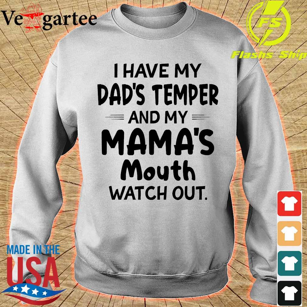 I hate my dad's temper and my mama's mouth watch out s sweater