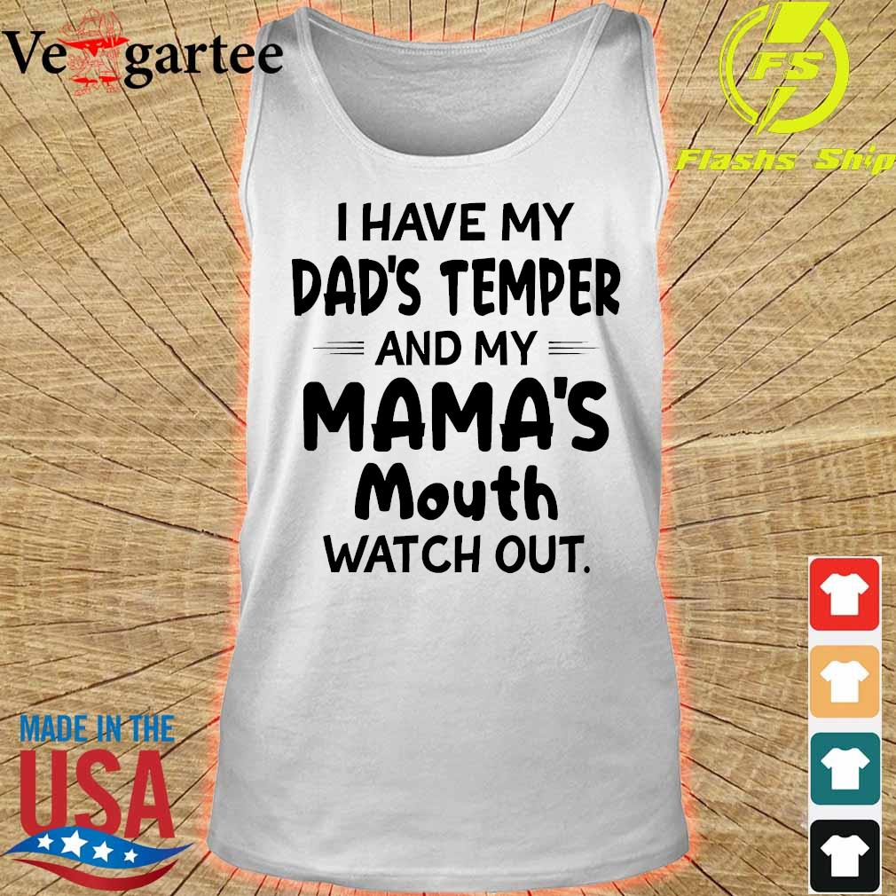 I hate my dad's temper and my mama's mouth watch out s tank top