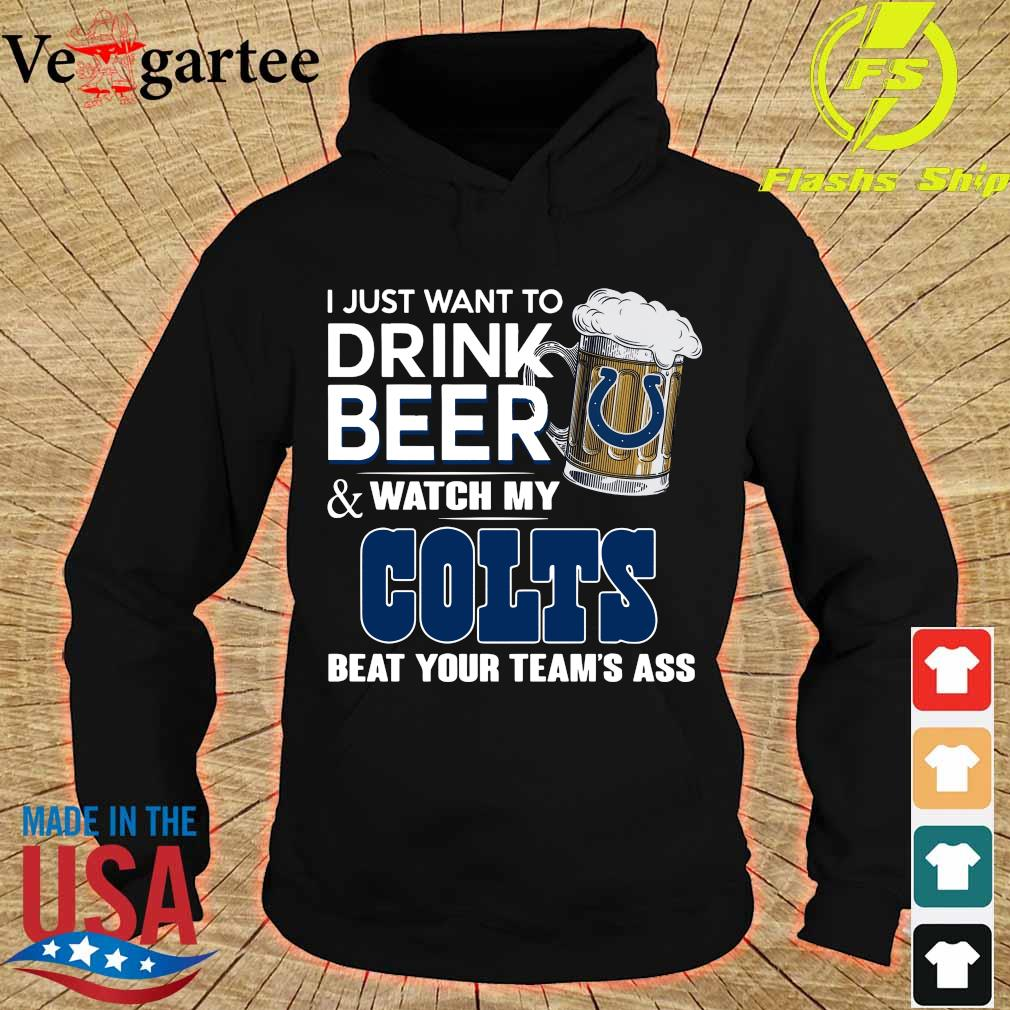 I just want to drink beer and watch my Colts beat your team_s ass s hoodie